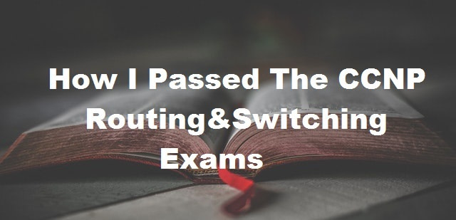 how-i-passed-ccnp-routing-switching-exams