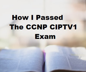 how-i-passed-ccnp-ciptv1-exam