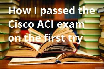 passed-cisco-aci-exam-first-try